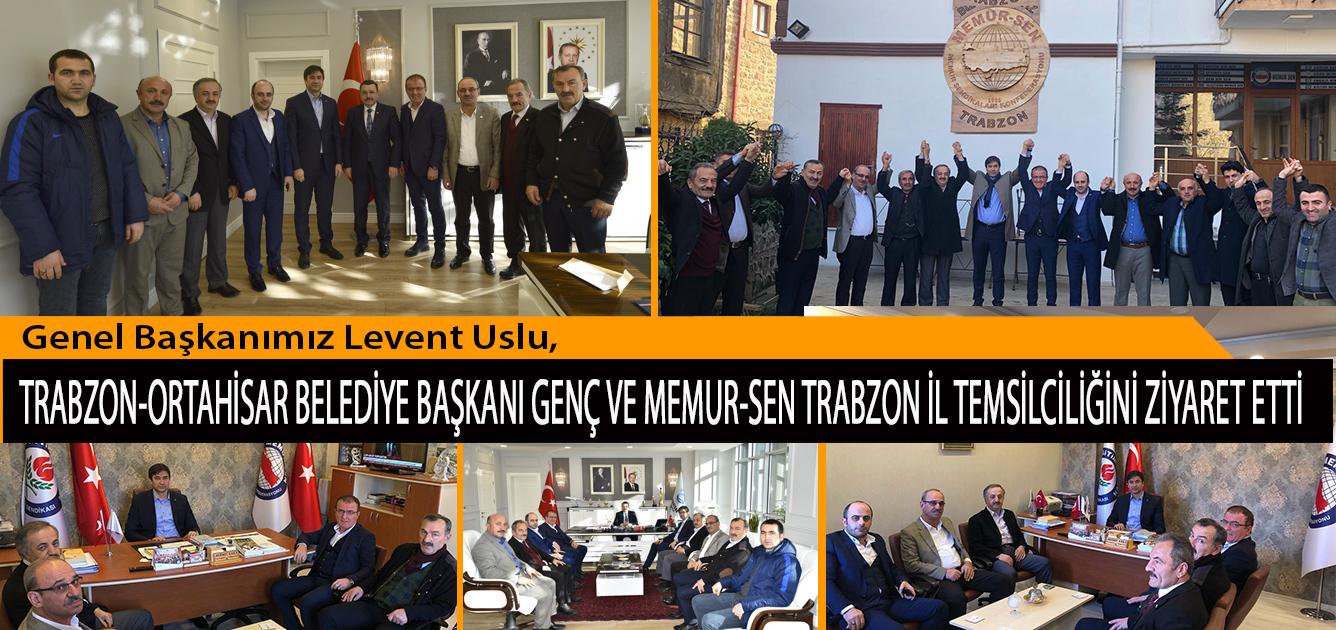 Genel Başkanımız Levent Uslu, Trabzon-Ortahisar Belediye Başkanı Av. Ahmet Metin Genç ve Memur-Sen Trabzon İl Temsilciliğini Ziyaret Etti