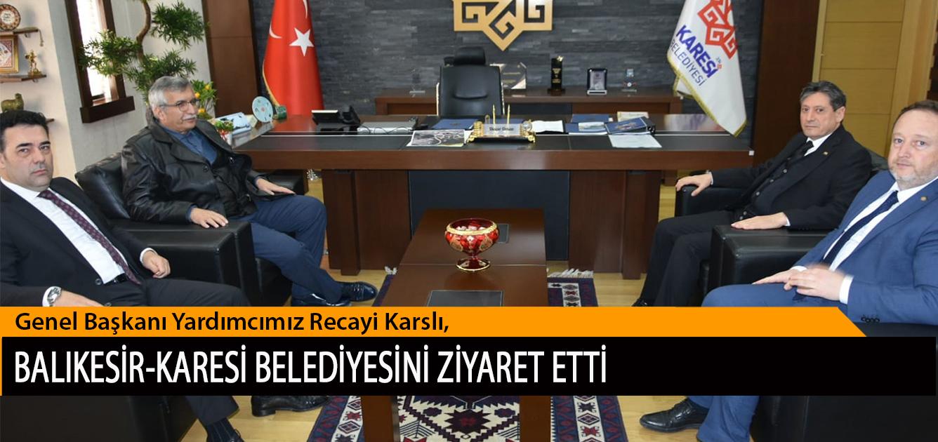 Genel Başkanı Yardımcımız Recayi Karslı, Balıkesir-Karesi Belediye Başkanı Dinçer Orkan'ı Ziyaret Etti