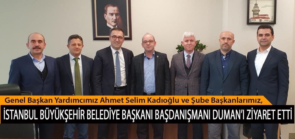 Genel Başkan Yardımcımız Ahmet Selim Kadıoğlu ve Şube Başkanlarımız, İstanbul Büyükşehir Belediye Başkanı Başdanışmanı Duman'ı Ziyaret Etti