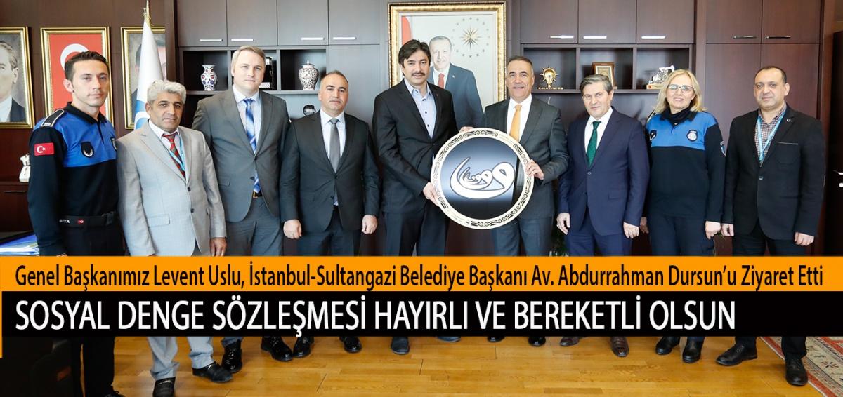 Genel Başkanımız Levent Uslu, İstanbul-Sultangazi Belediye Başkanı Av. Abdurrahman Dursun'u Ziyaret Etti. Sosyal Denge Sözleşmesi Hayırlı ve Bereketli Olsun