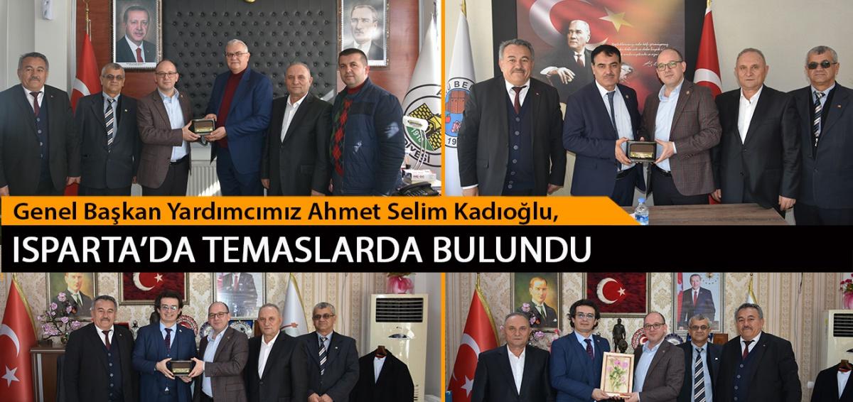 Genel Başkan Yardımcımız Ahmet Selim Kadıoğlu, Isparta'da Temaslarda Bulundu