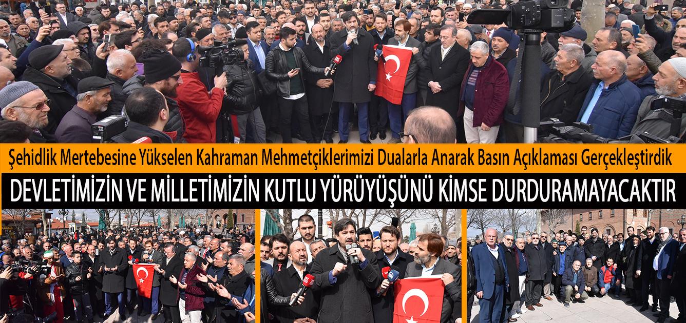 Şehidlik Mertebesine Yükselen Kahraman Mehmetçiklerimizi Dualarla Anarak Basın Açıklaması Gerçekleştirdik. Devletimizin ve Milletimizin Kutlu Yürüyüşünü Kimse Durduramayacaktır