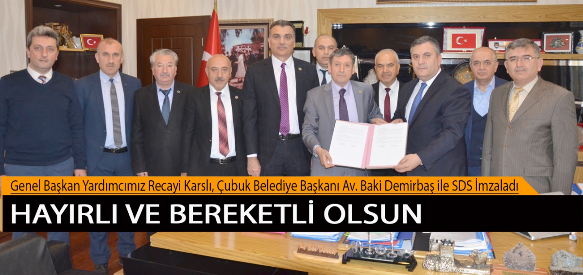 Genel Başkan Yardımcımız Recayi Karslı, Çubuk Belediye Başkanı Av. Baki Demirbaş ile SDS İmzaladı