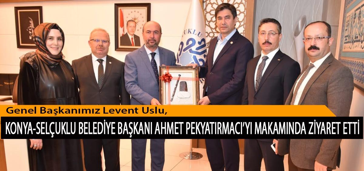 Genel Başkanımız Levent Uslu, Konya-Selçuklu Belediye Başkanı Ahmet Pekyatırmacı'yı Makamında Ziyaret Etti