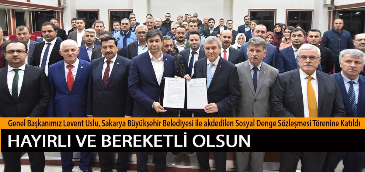 Genel Başkanımız Levent Uslu, Sakarya Büyükşehir Belediyesi ile akdedilen Sosyal Denge Sözleşmesi Törenine Katıldı