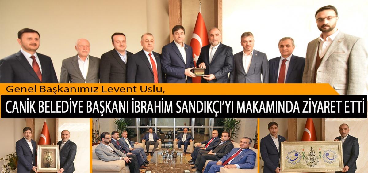Genel Başkanımız Levent Uslu, Canik Belediye Başkanı İbrahim Sandıkçı'yı Makamında Ziyaret Etti