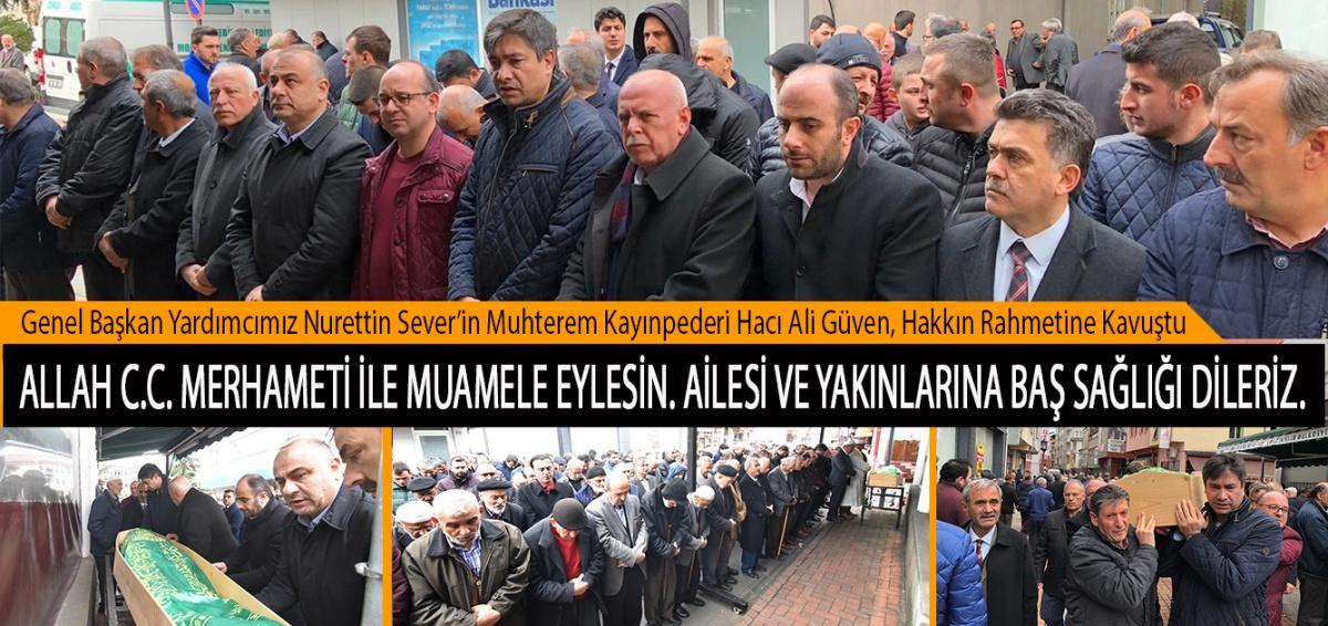 Genel Başkan Yardımcımız Nurettin Sever'in Muhterem Kayınpederi Hacı Ali Güven, Hakkın Rahmetine Kavuştu