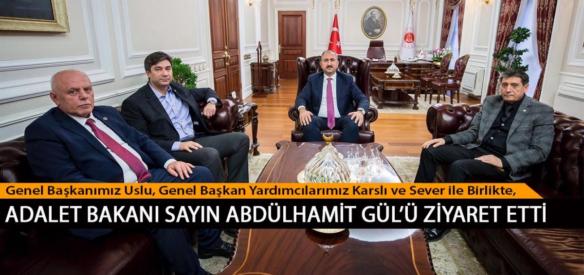Genel Başkanımız Uslu, Genel Başkan Yardımcılarımız Karslı ve Sever ile Birlikte, Adalet Bakanı Sayın Abdülhamit Gül'ü Ziyaret Etti