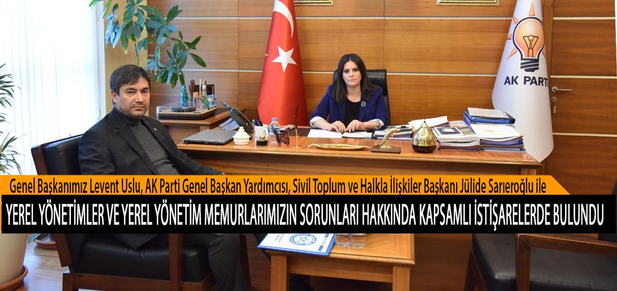 Genel Başkanımız Levent Uslu, AK Parti Genel Başkan Yardımcısı, Sivil Toplum ve Halkla İlişkiler Başkanı Jülide Sarıeroğlu ile Yerel Yönetimler ve Yerel Yönetim Memurlarımızın Sorunları Hakkında Kapsamlı İstişarelerde Bulundu