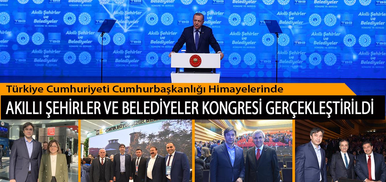Türkiye Cumhuriyeti Cumhurbaşkanlığı Himayelerinde Akıllı Şehirler ve Belediyeler Kongresi Gerçekleştirildi