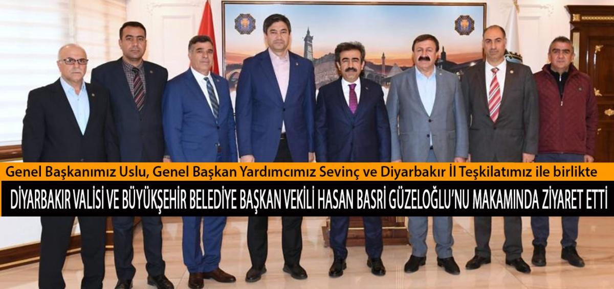 Genel Başkanımız Uslu, Genel Başkan Yardımcımız Sevinç ve Diyarbakır İl Teşkilatımız ile birlikte Diyarbakır Valisi ve Büyükşehir Belediye Başkan Vekili Hasan Basri Güzeloğlu'nu Ziyaret Etti