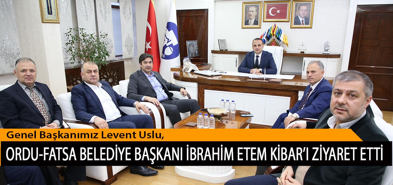 Genel Başkanımız Levent Uslu, Ordu-Fatsa Belediye Başkanı İbrahim Etem Kibar'ı Ziyaret Etti