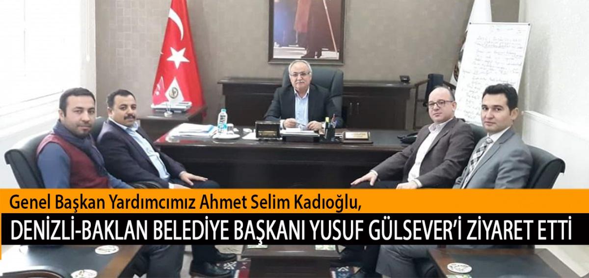 Genel Başkan Yardımcımız Ahmet Selim Kadıoğlu, Denizli-Baklan Belediye Başkanı Yusuf Gülsever'i Ziyaret Etti.