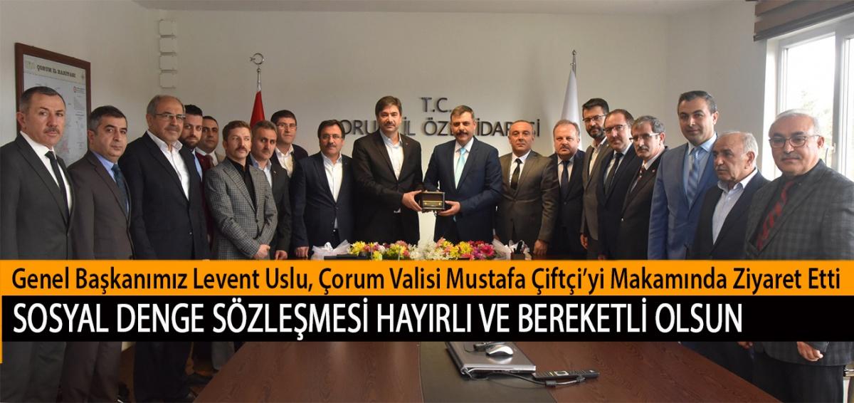 Genel Başkanımız Levent Uslu, Çorum Valisi Mustafa Çiftçi'yi Makamında Ziyaret Etti. Sosyal Denge Sözleşmesi Hayırlı ve Bereketli Olsun