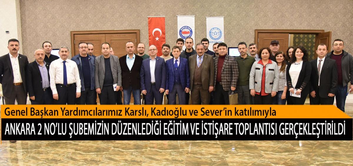 Genel Başkan Yardımcılarımız Karslı, Kadıoğlu ve Sever'in katılımıyla Ankara 2 No'lu Şubemizin düzenlediği Eğitim ve İstişare Toplantısı Gerçekleştirildi