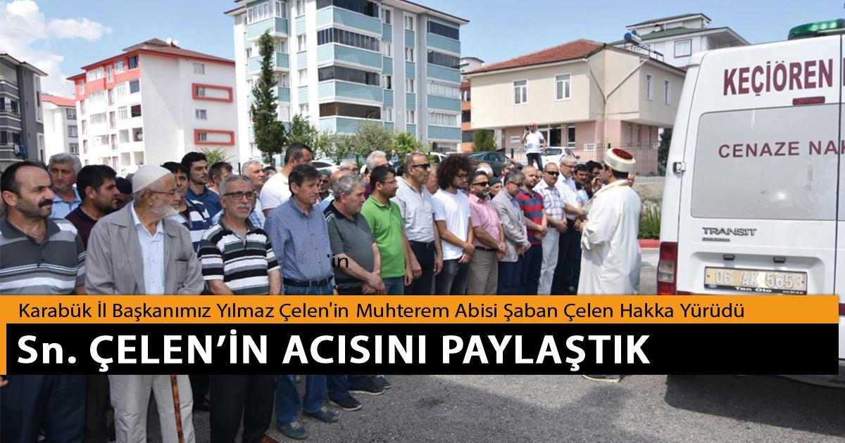 Karabük İl Başkanımız Yılmaz Çelen'in Muhterem Abisi Şaban Çelen Hakka Yürüdü