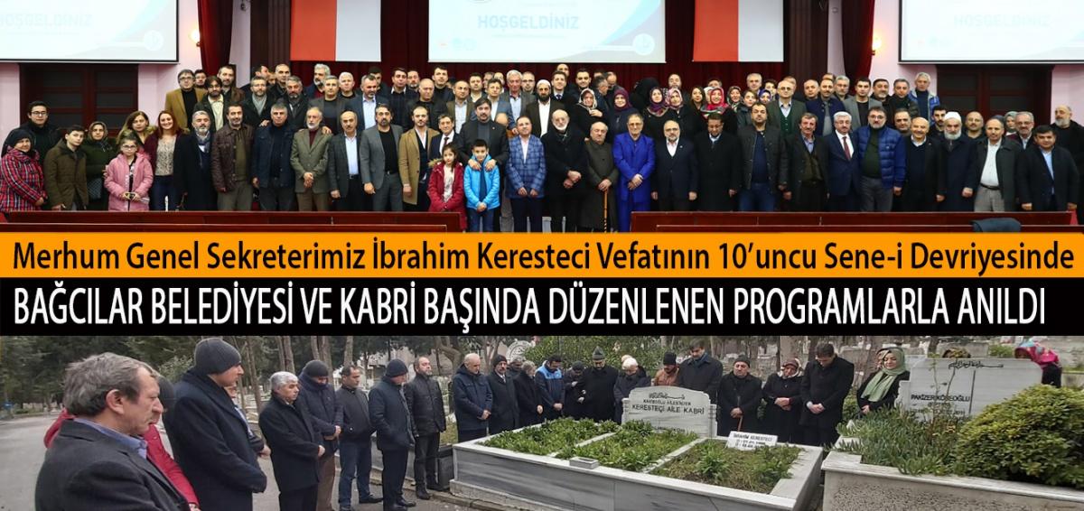 Merhum Genel Sekreterimiz İbrahim Keresteci Vefatının 10'uncu Sene-i Devriyesinde Bağcılar Belediyesi ve Kabri Başında Düzenlenen Programlarla Anıldı