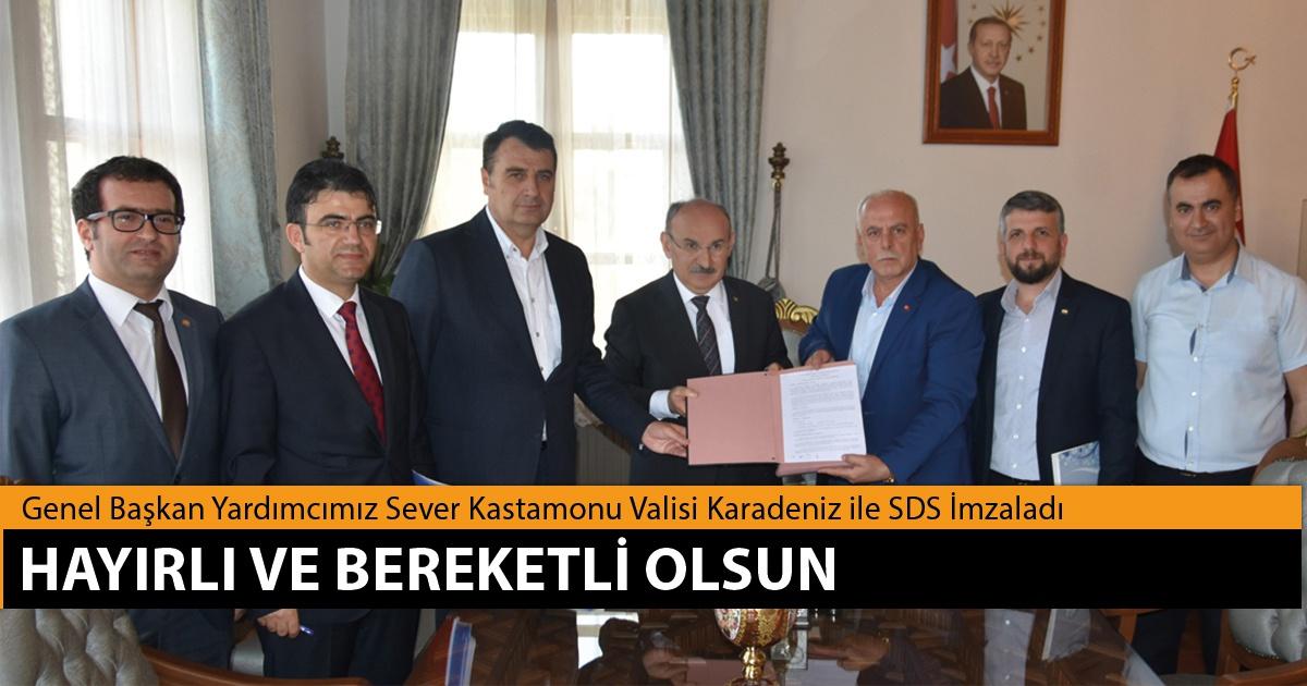 Genel Başkan Yardımcımız Sever Kastamonu Valisi Karadeniz ile SDS İmzaladı