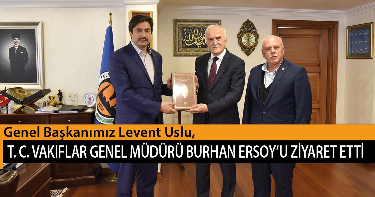 Genel Başkanımız Levent Uslu, Türkiye Cumhuriyeti Vakıflar Genel Müdürü Burhan Ersoy'u Ziyaret Etti