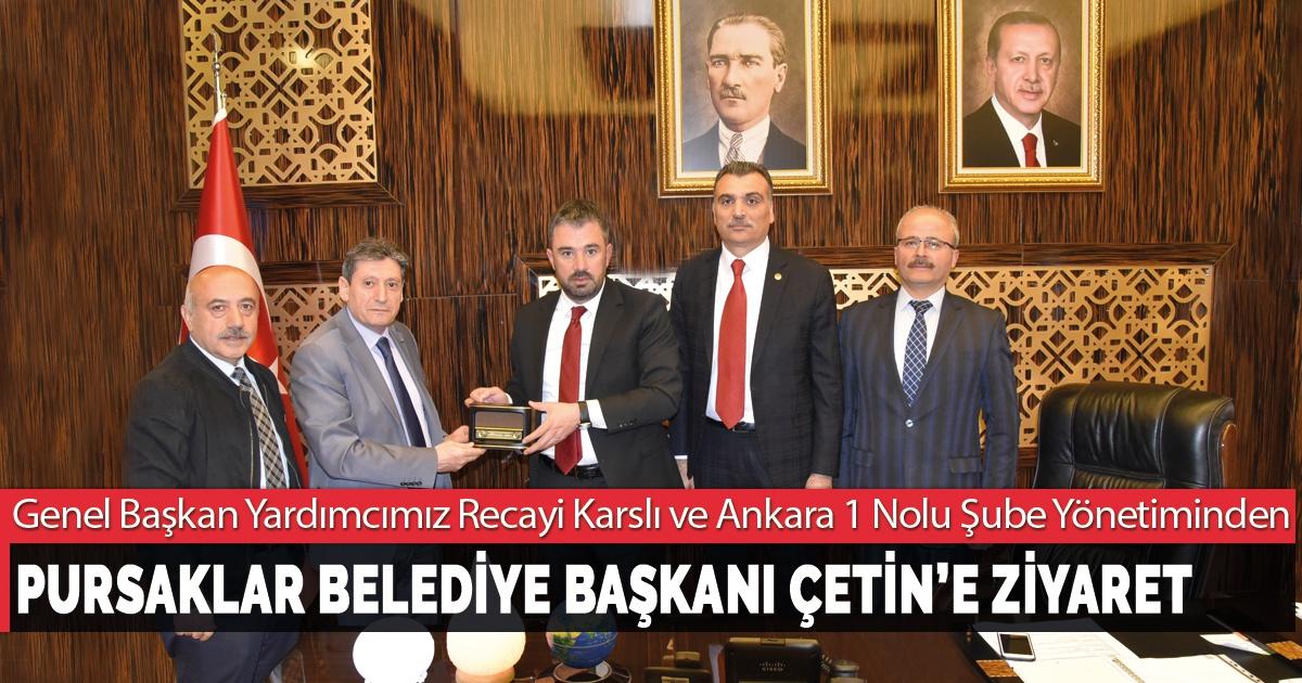 Genel Başkan Yardımcımız Recayi Karslı ve Ankara 1 Nolu Şube Yönetiminden Pursaklar Belediye Başkanı Ertuğrul Çetin'e Ziyaret