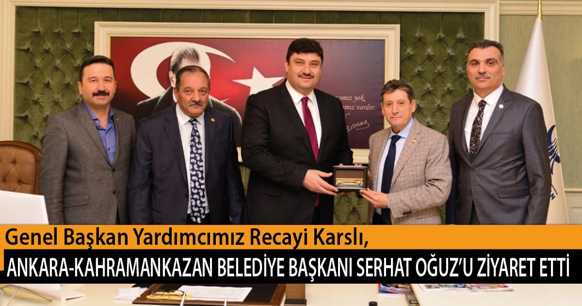 Genel Başkan Yardımcımız Recayi Karslı, Ankara-Kahramankazan Belediye Başkanı Serhat Oğuz'u Ziyaret Etti