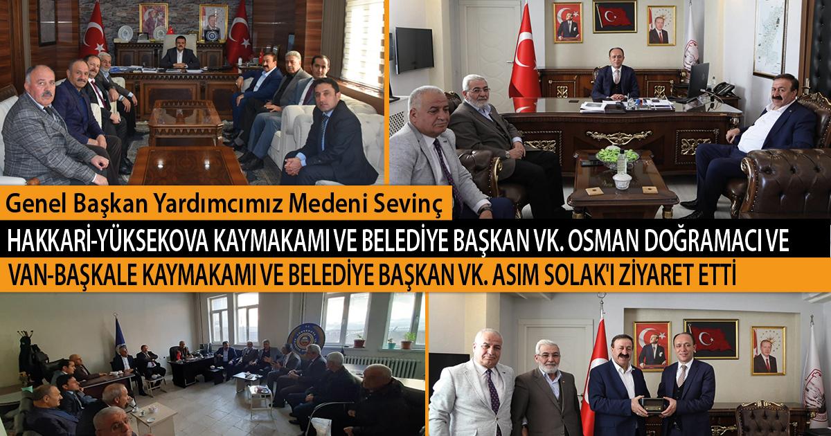 Genel Başkan Yardımcımız Medeni Sevinç, Hakkari-Yüksekova Kaymakamı ve Belediye Başkan Vk. Osman Doğramacı ve Van-Başkale Kaymakamı ve Belediye Başkan Vk. Asım Solak'ı ziyaret etti