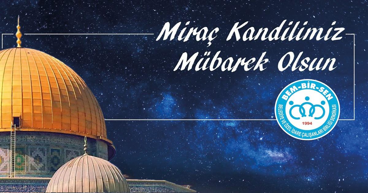 Miraç Kandili, İslam Âleminin ve Ülkemizin Selametine Vesile Olsun
