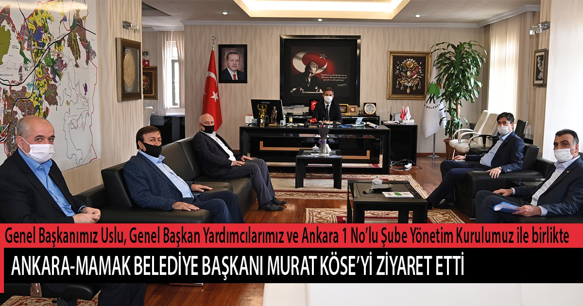 Genel Başkanımız Uslu, Genel Başkan Yardımcılarımız Sevinç, Sever ve Ankara 1 No'lu Şube Başkanımız ve Yönetim Kurulu ile birlikte Ankara-Mamak Belediye Başkanı Murat Köse'yi Ziyaret Etti