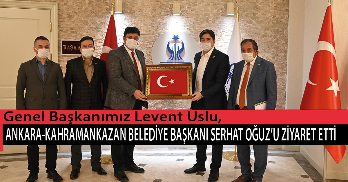 Genel Başkanımız Uslu, Ankara-KahramanKazan Belediye Başkanı Serhat Oğuz'u Ziyaret Etti