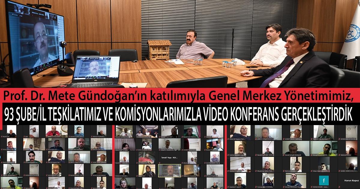 Prof. Dr. Mete Gündoğan'ın katılımıyla Genel Merkez Yönetimimiz, 93 Şube/İl Teşkilatımız ve Komisyonlarımızla Video Konferans Gerçekleştirdik