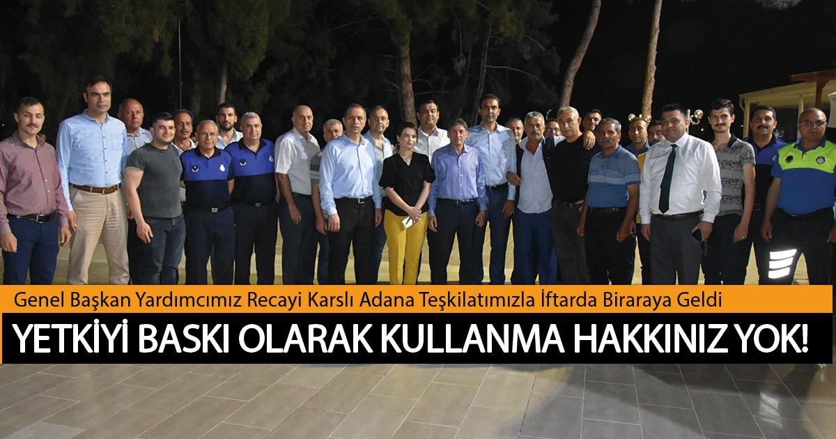 Genel Başkan Yardımcımız Recayi Karslı Adana Teşkilatımızla İftarda Biraraya Geldi