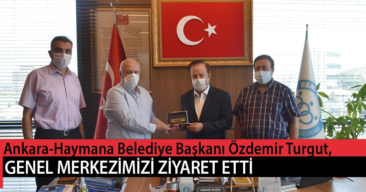 Ankara-Haymana Belediye Başkanı Özdemir Turgut, Genel Merkezimizi Ziyaret Etti