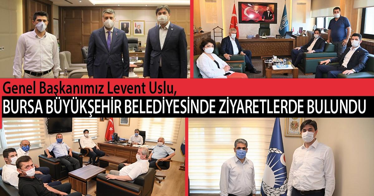 Genel Başkanımız Levent Uslu, Bursa Büyükşehir Belediyesinde Ziyaretlerde Bulundu
