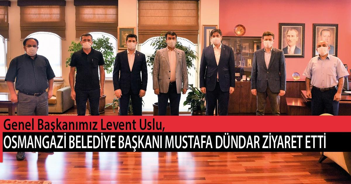 Genel Başkanımız Levent Uslu, Bursa-Osmangazi Belediye Başkanı Mustafa Dündar'ı Ziyaret Etti
