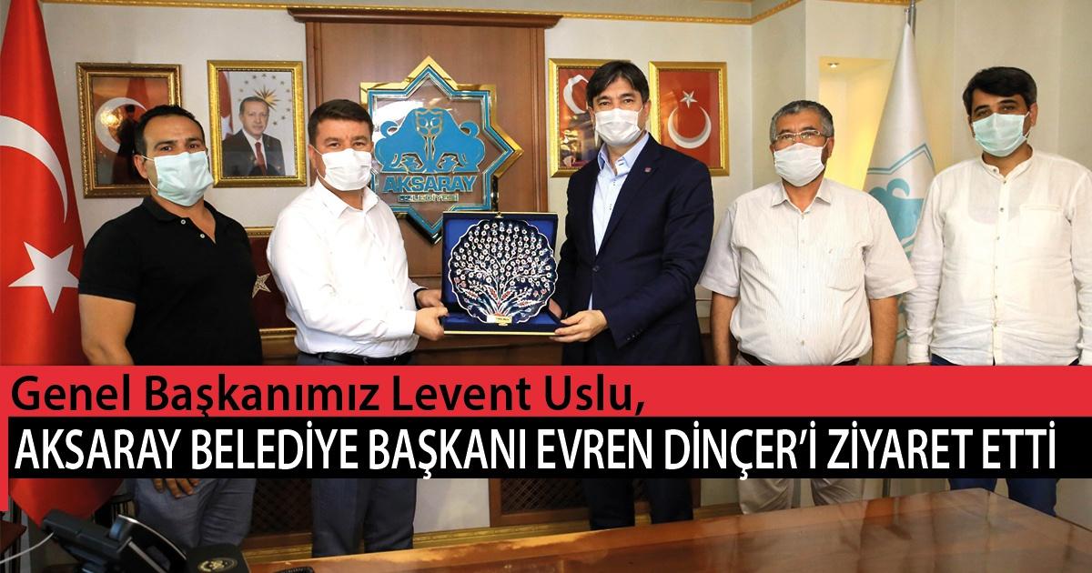 Genel Başkanımız Levent Uslu, Aksaray Belediye Başkanı Evren Dinçer'i Ziyaret Etti