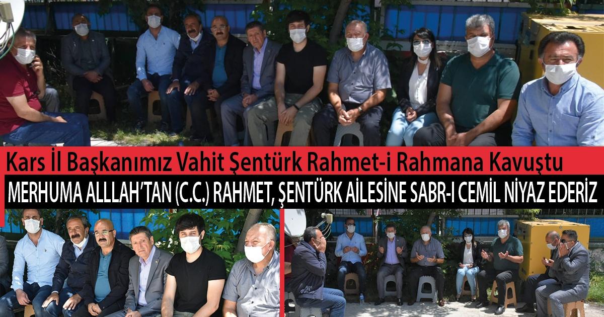 Kars İl Başkanımız Vahit Şentürk Rahmet-i Rahmana Kavuştu. Merhuma ALLAH'tan (c.c.) Rahmet, Şentürk Ailesine Sabr-ı Cemil Niyaz Ederiz