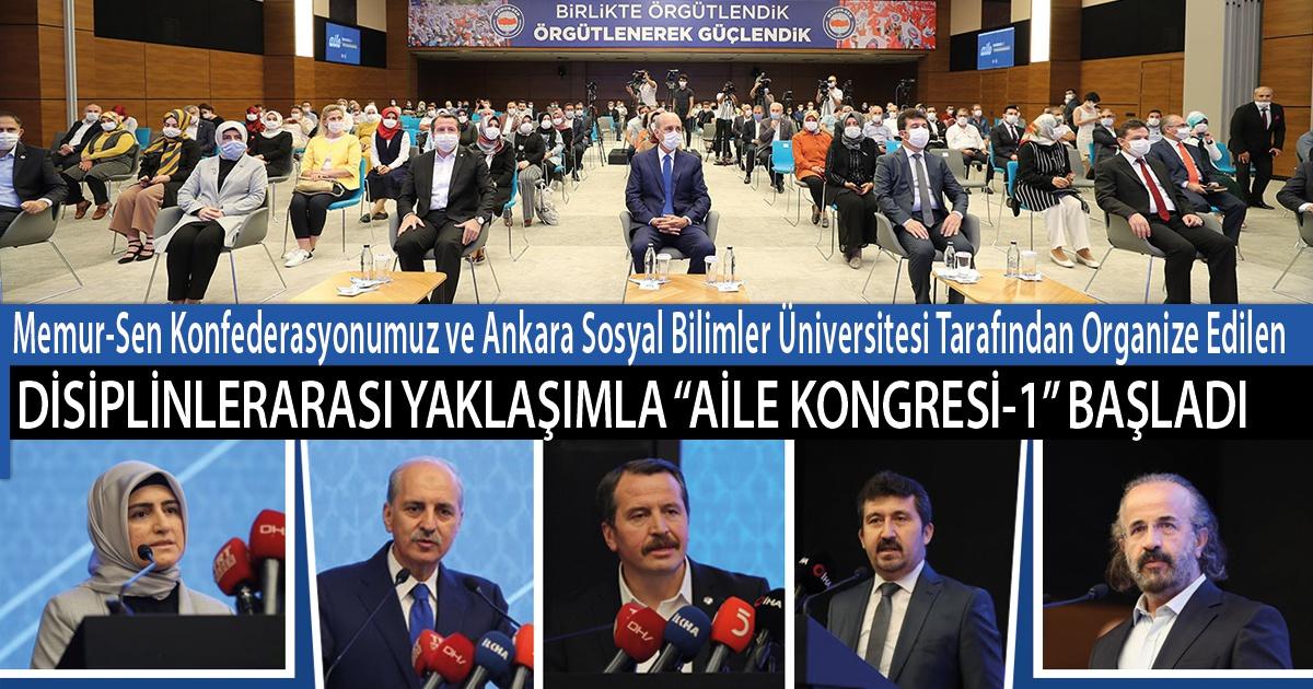 """Memur-Sen Konfederasyonumuz ve Ankara Sosyal Bilimler Üniversitesi Tarafından Organize Edilen Disiplinlerarası Yaklaşımla """"Aile Kongresi-1"""" Başladı"""