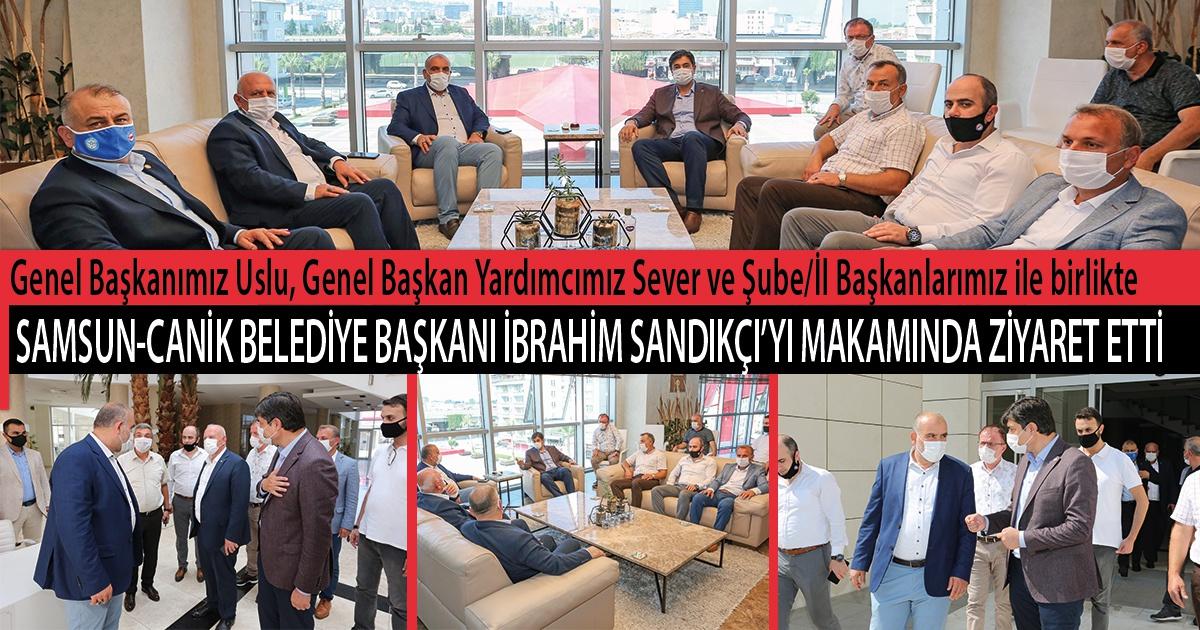 Genel Başkanımız Uslu, Genel Başkan Yardımcımız Sever ve Şube/İl Başkanlarımız ile Birlikte Samsun-Canik Belediye Başkanı İbrahim Sandıkçı'yı Makamında Ziyaret Etti