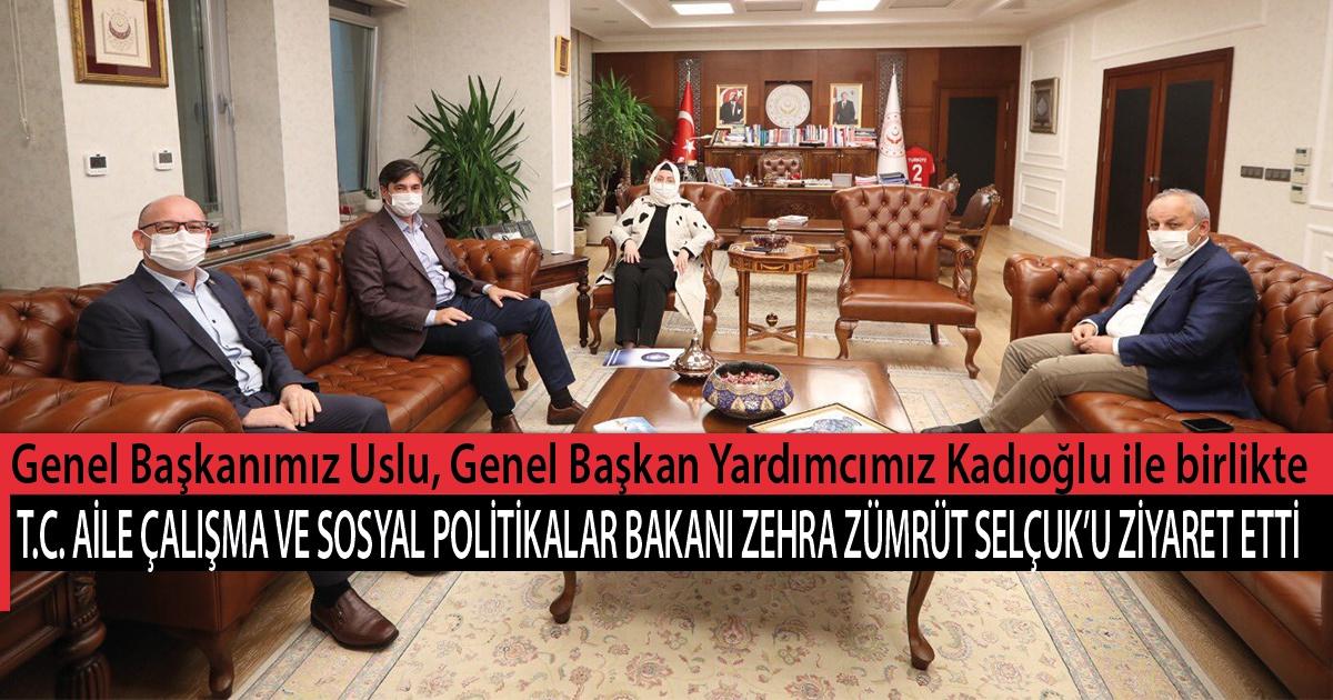 Genel Başkanımız Uslu, Genel Başkan Yardımcımız Kadıoğlu ile birlikte T.C. Aile Çalışma ve Sosyal Politikalar Bakanı Zehra Zümrüt Selçuk'u Ziyaret Etti