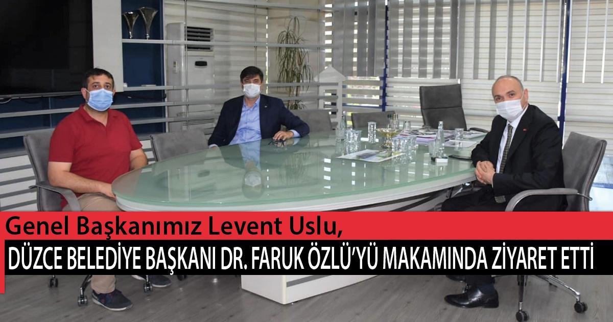 Genel Başkanımız Levent Uslu, Düzce Belediye Başkanı Dr. Faruk Özlü'yü Makamında Ziyaret Etti