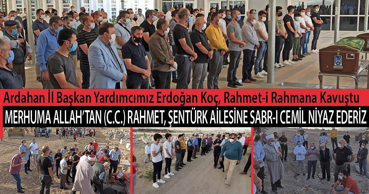 Ardahan İl Başkan Yardımcımız Erdoğan Koç, Rahmet-i Rahmana Kavuştu. Merhuma ALLAH'tan (c.c.) Rahmet, Şentürk Ailesine Sabr-ı Cemil Niyaz Ederiz