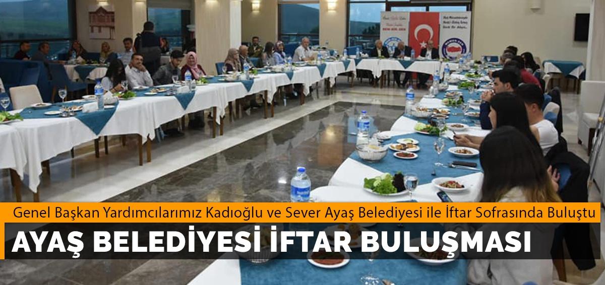 Genel Başkan Yardımcılarımız Kadıoğlu ve Sever Ayaş Belediyesi ile İftar Sofrasında Buluştu