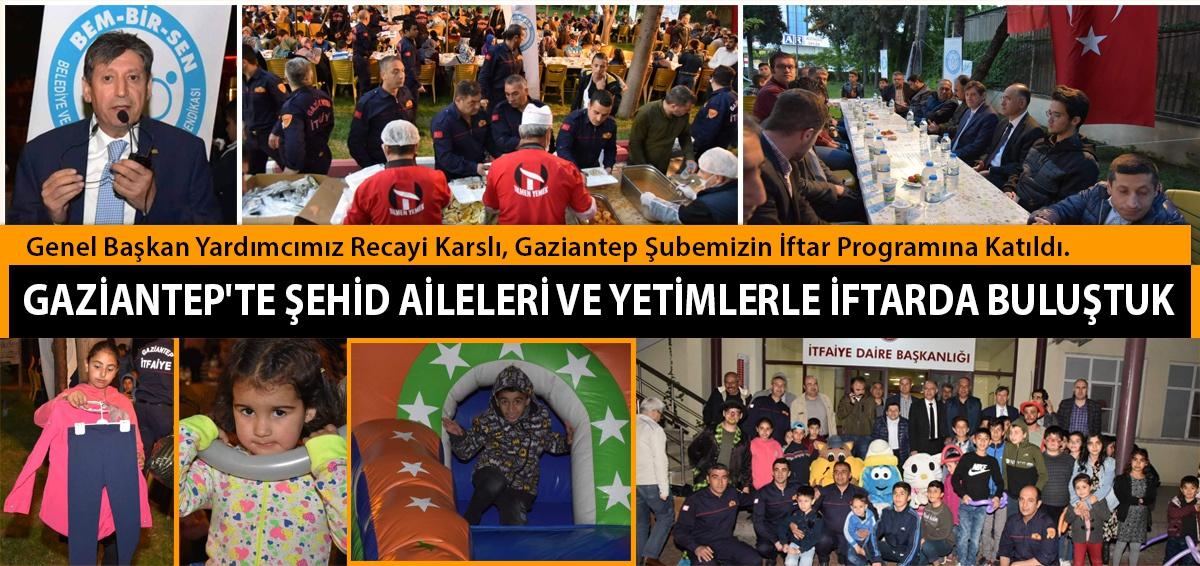 Karslı, Gaziantep Şubemizin İftar Programına Katıldı