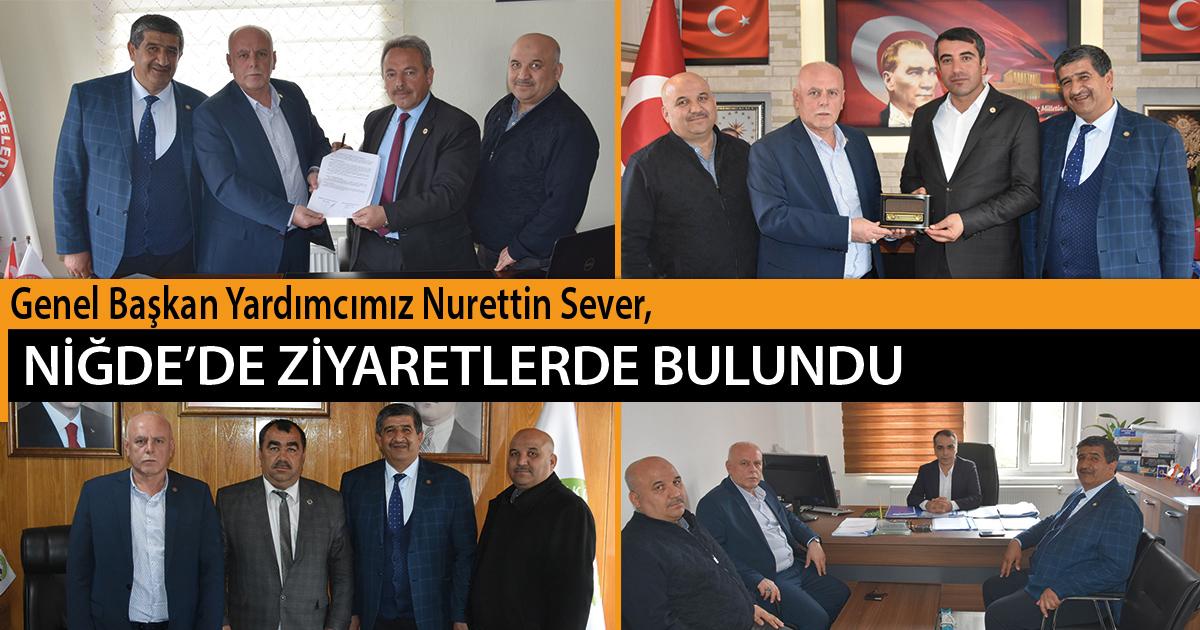 Genel Başkan Yardımcımız Nurettin Sever, Niğde'de Ziyaretlerde Bulundu