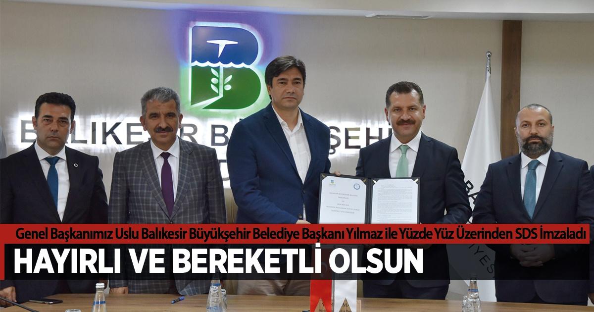 Genel Başkanımız Uslu Balıkesir Büyükşehir Belediye Başkanı Yılmaz ile Yüzde Yüz Üzerinden SDS İmzaladı