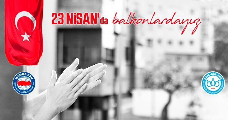 Bem-Bir-Sen Olarak 23 Nisan'da Biz de Balkonlardayız