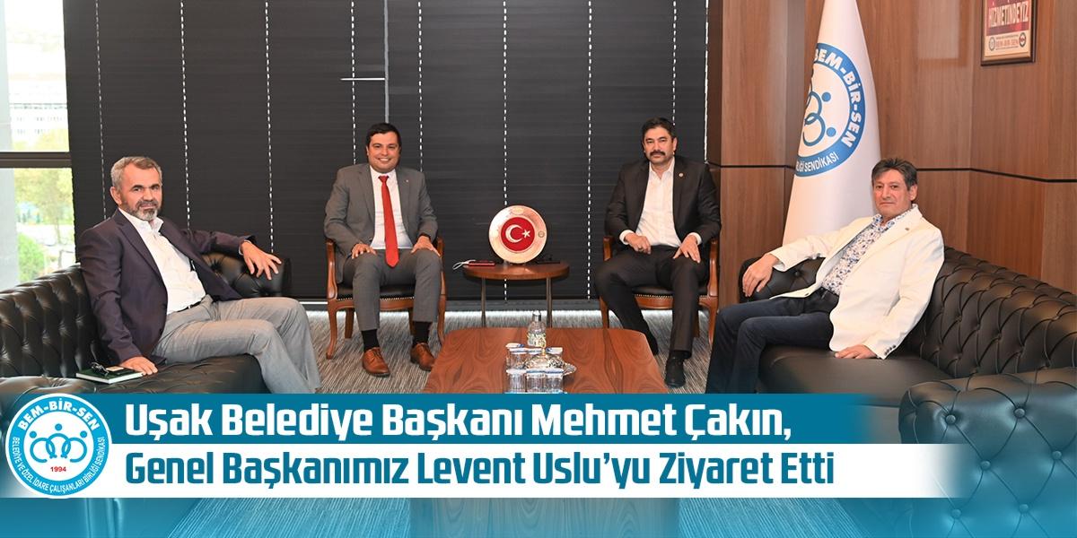 Uşak Belediye Başkanı Mehmet Çakın, Genel Başkanımız Levent Uslu'yu Ziyaret Etti
