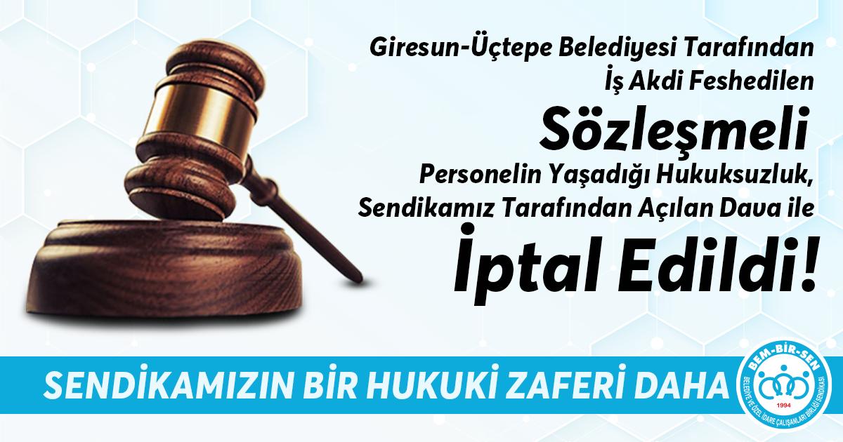 Giresun-Üçtepe Belediyesi Tarafından İş Akdi Feshedilen Sözleşmeli Personelin Yaşadığı Hukuksuzluk, Sendikamız Tarafından Açılan Dava ile İptal Edildi