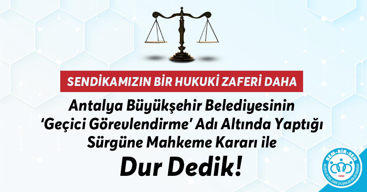 Antalya Büyükşehir Belediyesinin 'Geçici Görevlendirme' Adı Altında Yaptığı Sürgüne Mahkeme Kararı ile Dur Dedik!