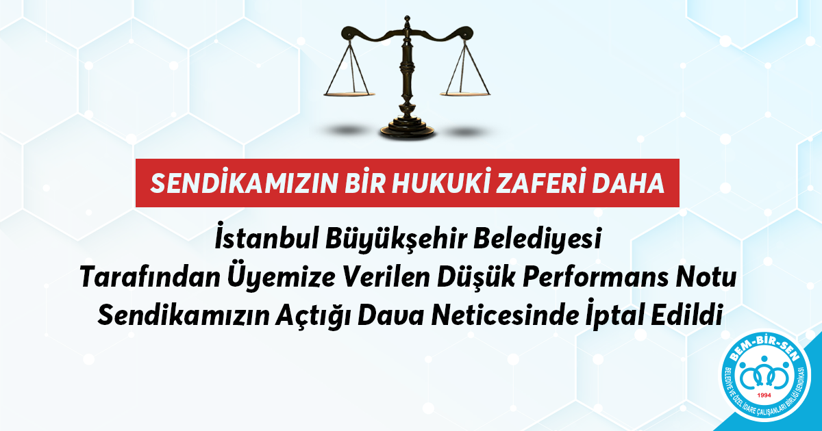 İstanbul Büyükşehir Belediyesi Tarafından Üyemize Verilen Düşük Performans Notu Sendikamızın Açtığı Dava Neticesinde İptal Edildi